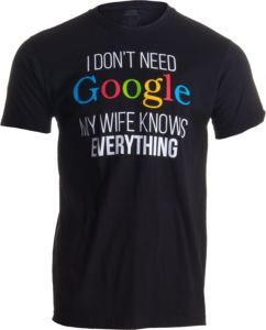 Gift idea for fathers day tee i dont need google my wife knows everything